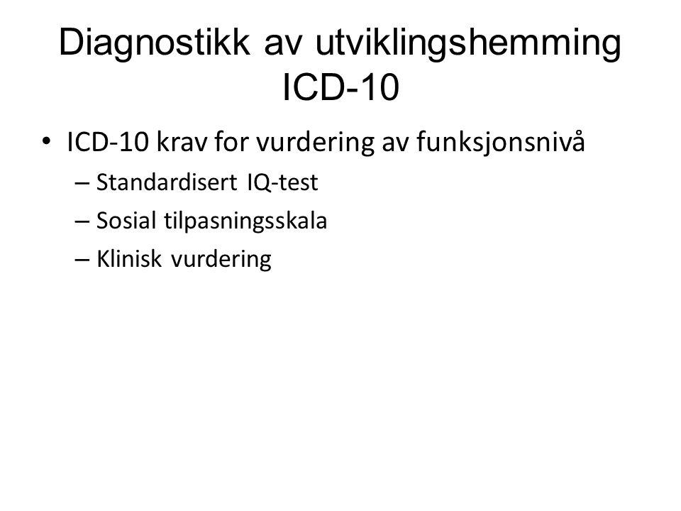 Diagnostikk av utviklingshemming ICD-10 • ICD-10 krav for vurdering av funksjonsnivå – Standardisert IQ-test – Sosial tilpasningsskala – Klinisk vurdering