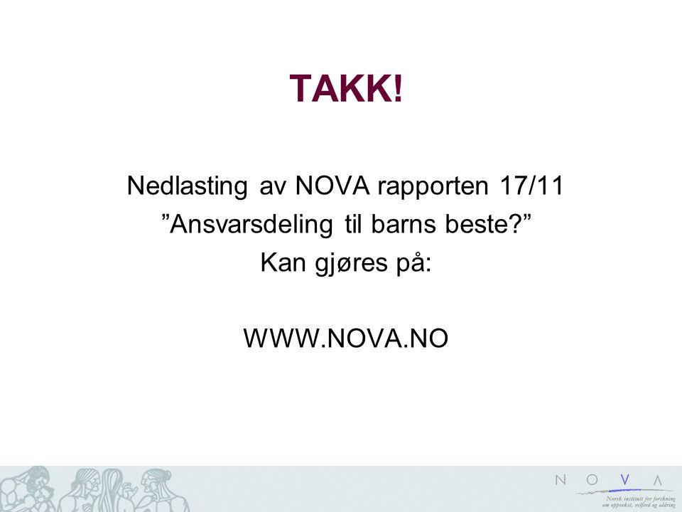 """TAKK! Nedlasting av NOVA rapporten 17/11 """"Ansvarsdeling til barns beste?"""" Kan gjøres på: WWW.NOVA.NO"""