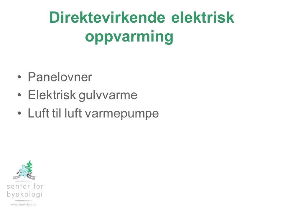 Direktevirkende elektrisk oppvarming •Panelovner •Elektrisk gulvvarme •Luft til luft varmepumpe