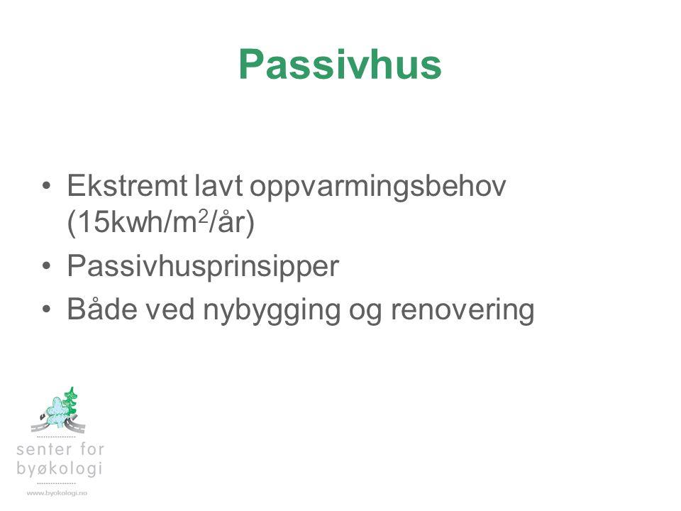 Passivhus •Ekstremt lavt oppvarmingsbehov (15kwh/m 2 /år) •Passivhusprinsipper •Både ved nybygging og renovering
