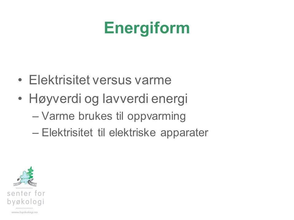 Energiform •Elektrisitet versus varme •Høyverdi og lavverdi energi –Varme brukes til oppvarming –Elektrisitet til elektriske apparater