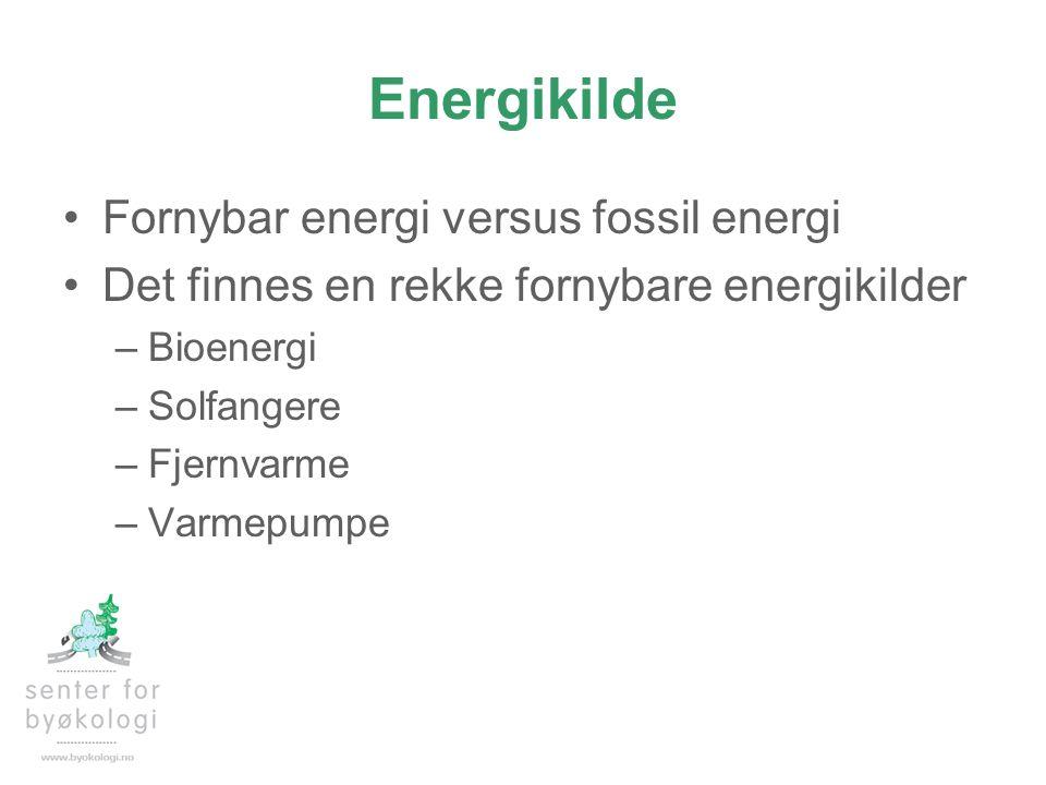 Energikilde •Fornybar energi versus fossil energi •Det finnes en rekke fornybare energikilder –Bioenergi –Solfangere –Fjernvarme –Varmepumpe