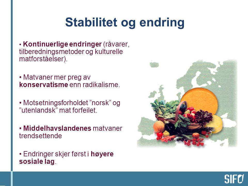 Stabilitet og endring • Kontinuerlige endringer (råvarer, tilberedningsmetoder og kulturelle matforståelser).