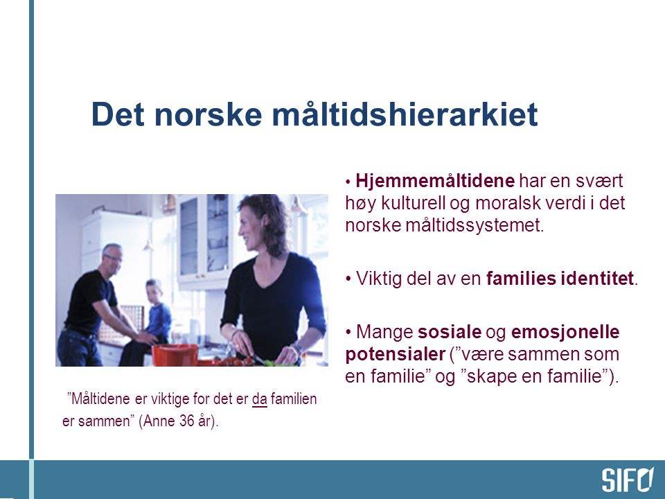 Det norske måltidshierarkiet • Hjemmemåltidene har en svært høy kulturell og moralsk verdi i det norske måltidssystemet.