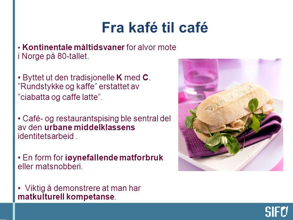 Fra kafé til café • Kontinentale måltidsvaner for alvor mote i Norge på 80-tallet.