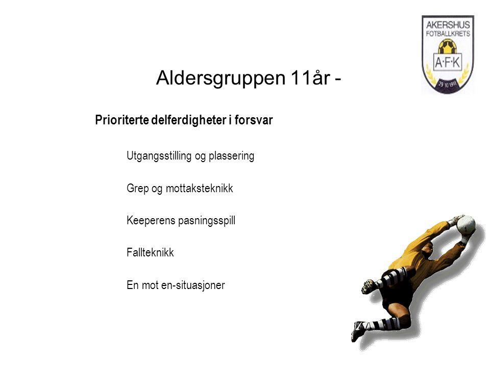 Aldersgruppen 11år - Prioriterte delferdigheter i forsvar Utgangsstilling og plassering Grep og mottaksteknikk Keeperens pasningsspill Fallteknikk En mot en-situasjoner