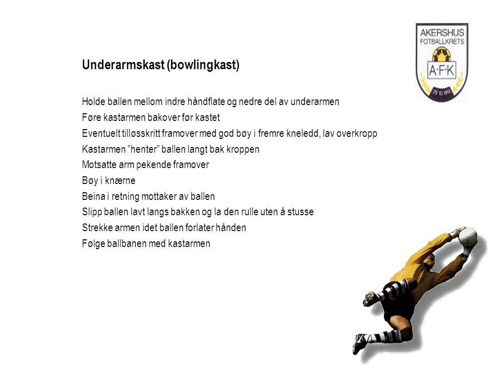Underarmskast (bowlingkast) Holde ballen mellom indre håndflate og nedre del av underarmen Føre kastarmen bakover før kastet Eventuelt tilløsskritt fr