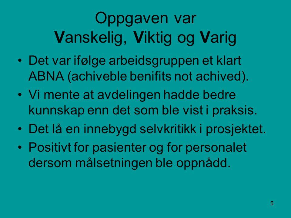 5 Oppgaven var Vanskelig, Viktig og Varig •Det var ifølge arbeidsgruppen et klart ABNA (achiveble benifits not achived).