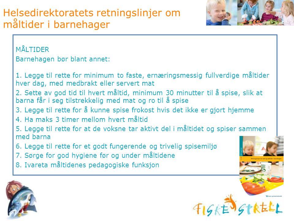Helsedirektoratets retningslinjer om måltider i barnehager MÅLTIDER Barnehagen bør blant annet: 1. Legge til rette for minimum to faste, ernæringsmess
