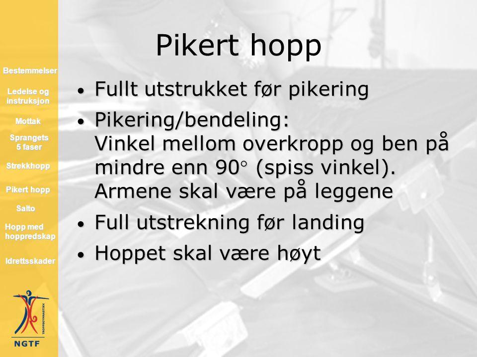 Pikert hopp • Fullt utstrukket før pikering • Pikering/bendeling: Vinkel mellom overkropp og ben på mindre enn 90 (spiss vinkel). Armene skal være på