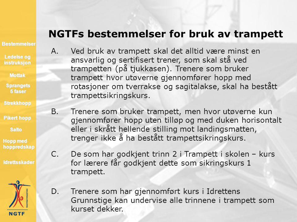 NGTFs bestemmelser for bruk av trampett A.Ved bruk av trampett skal det alltid være minst en ansvarlig og sertifisert trener, som skal stå ved trampet