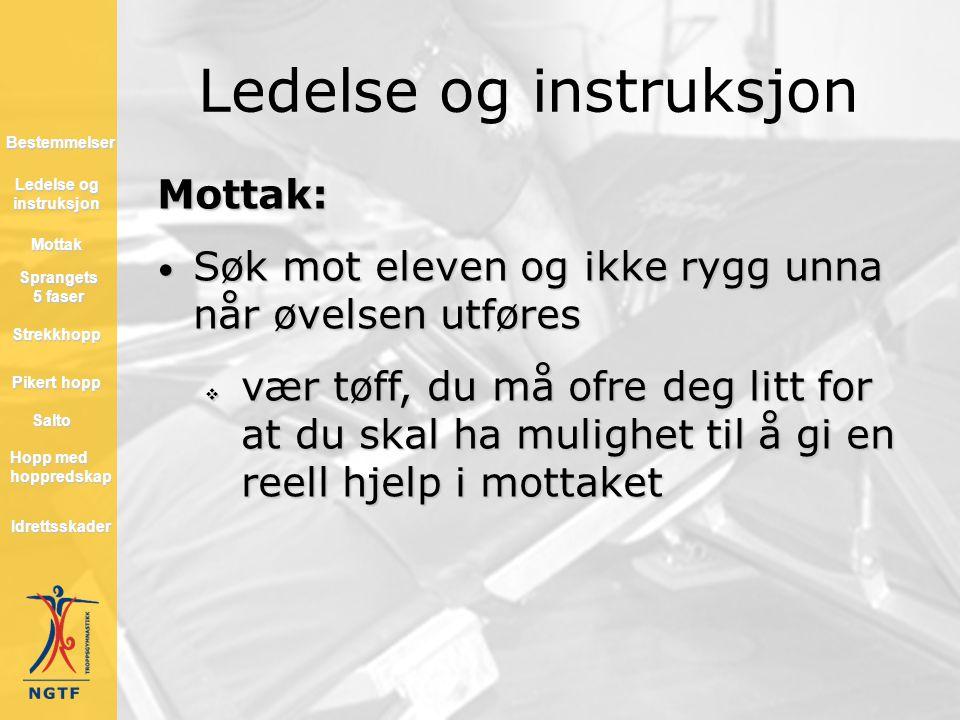 Ledelse og instruksjon Mottak: • Søk mot eleven og ikke rygg unna når øvelsen utføres  vær tøff, du må ofre deg litt for at du skal ha mulighet til å