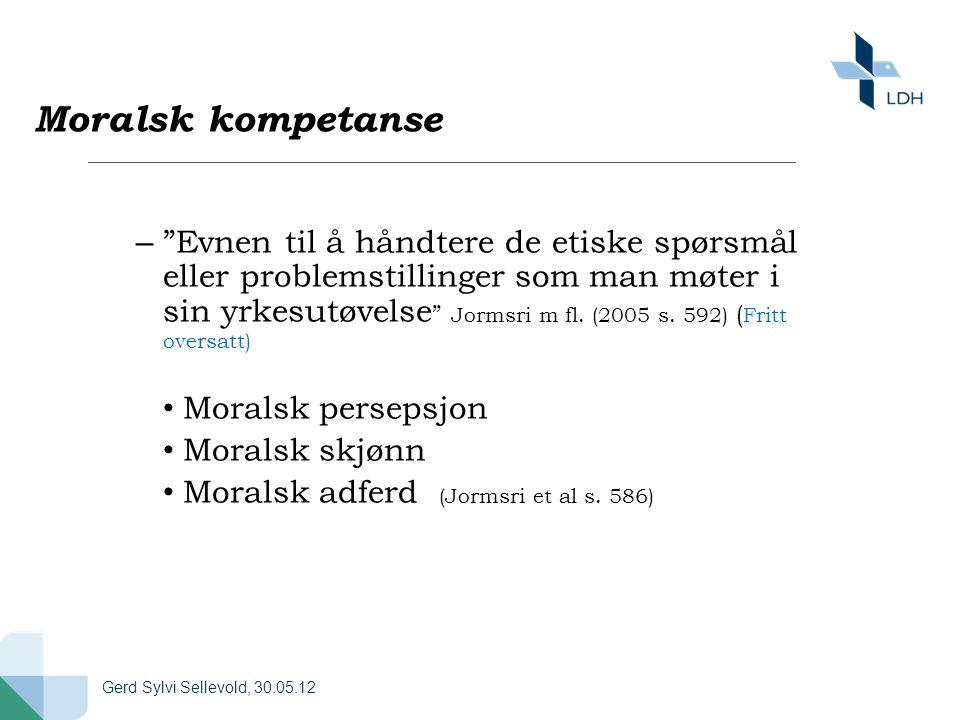"""Moralsk kompetanse – """"Evnen til å håndtere de etiske spørsmål eller problemstillinger som man møter i sin yrkesutøvelse """" Jormsri m fl. (2005 s. 592)"""