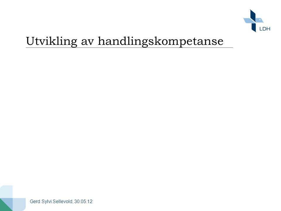 Utvikling av handlingskompetanse Gerd Sylvi Sellevold, 30.05.12