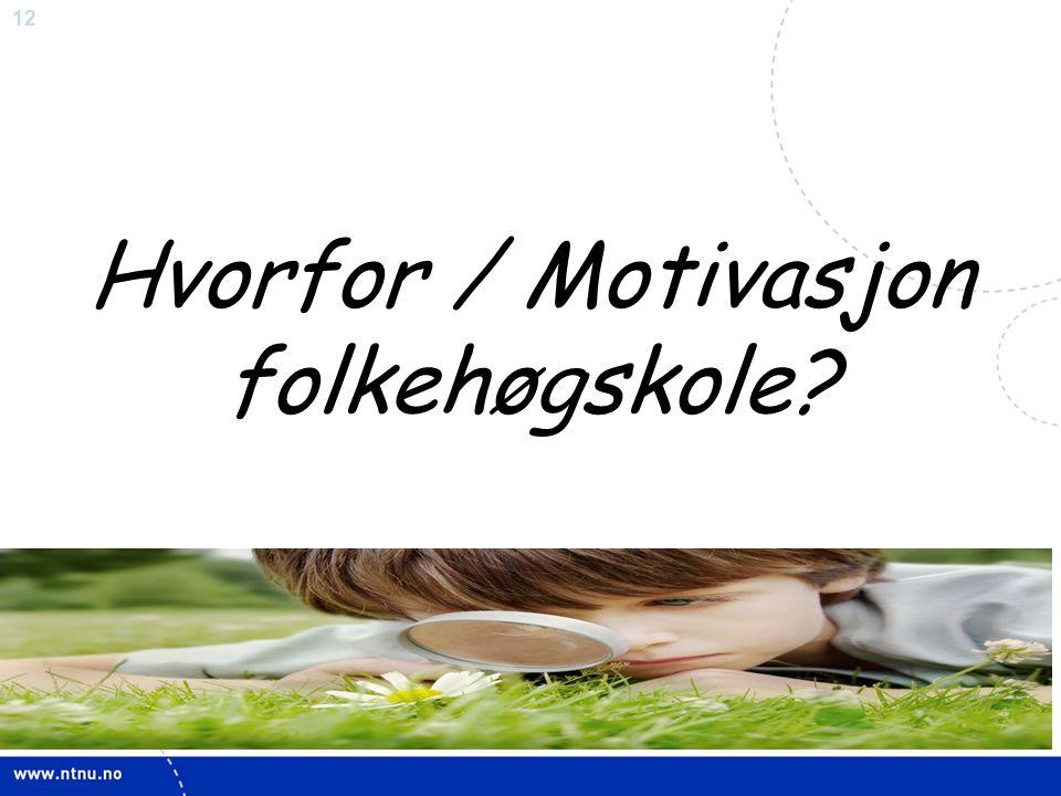 12 Hvorfor / Motivasjon folkehøgskole?