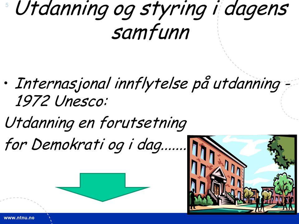 5 Utdanning og styring i dagens samfunn •Internasjonal innflytelse på utdanning - 1972 Unesco: Utdanning en forutsetning for Demokrati og i dag.......