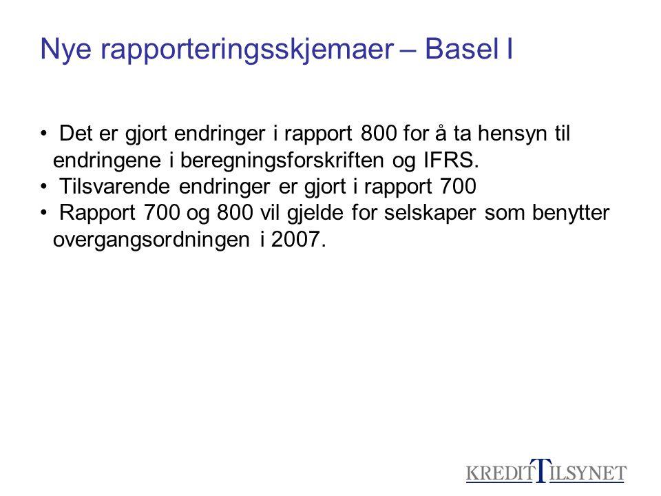 Nye rapporteringsskjemaer – Basel I • Det er gjort endringer i rapport 800 for å ta hensyn til endringene i beregningsforskriften og IFRS. • Tilsvaren