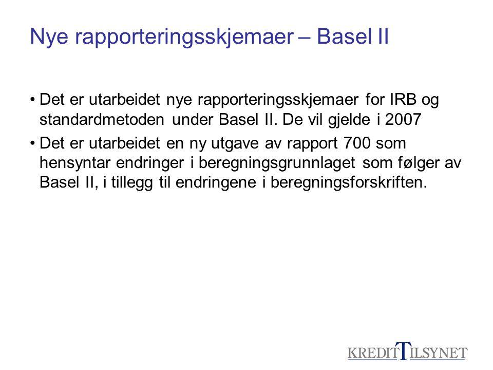 Nye rapporteringsskjemaer – Basel II •Det er utarbeidet nye rapporteringsskjemaer for IRB og standardmetoden under Basel II. De vil gjelde i 2007 •Det