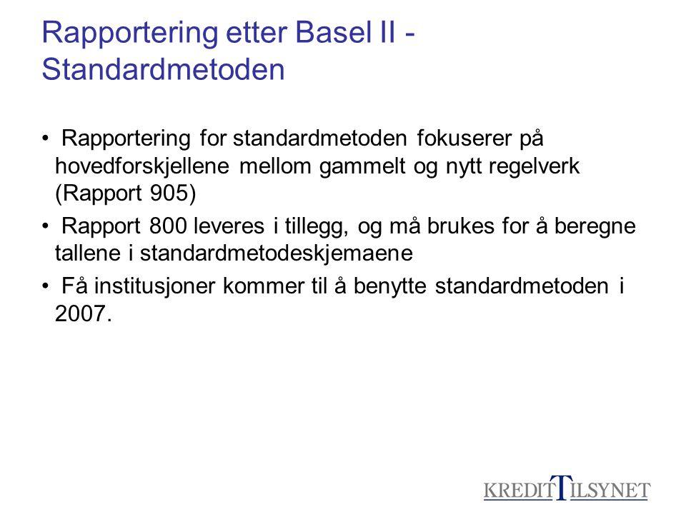 Rapportering etter Basel II - Standardmetoden • Rapportering for standardmetoden fokuserer på hovedforskjellene mellom gammelt og nytt regelverk (Rapp