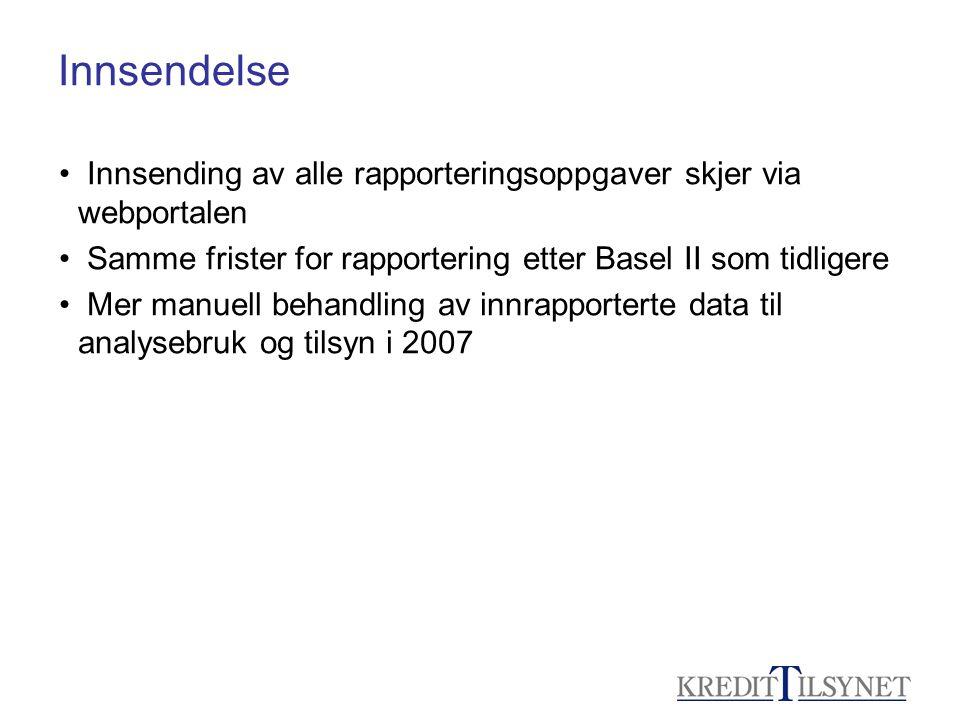 Innsendelse • Innsending av alle rapporteringsoppgaver skjer via webportalen • Samme frister for rapportering etter Basel II som tidligere • Mer manue