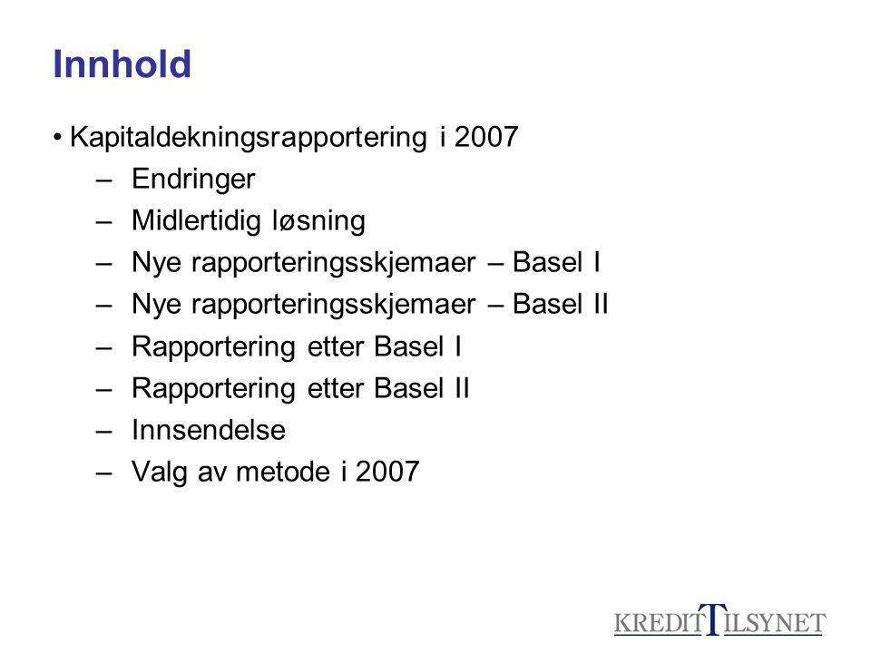 Innhold •Kapitaldekningsrapportering i 2007 – Endringer – Midlertidig løsning – Nye rapporteringsskjemaer – Basel I – Nye rapporteringsskjemaer – Base