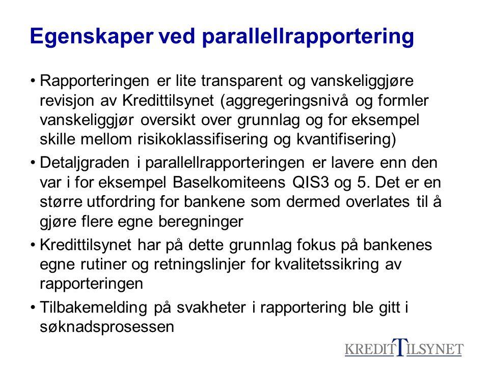 Rapportering etter Basel II - IRB • IRB-rapporteringen består av: –Skjemaer for engasjementer underlagt IRB (Rapport 900, basert på COREP) –Skjemaer for engasjementer unntatt IRB, eller som er under innføring (Rapport 806, basert på rapport 800 da ingen IRB- banker benytter standardmetoden for dette i 2007) –Skjemaer for rapportering av gulvene i IRB (Rapport 805, basert på rapport 800) • Alle disse er i form av Excel regneark • Fem norske banker har fått IRB-tillatelse