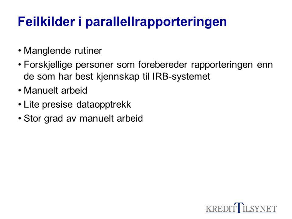 Feilkilder i parallellrapporteringen •Manglende rutiner •Forskjellige personer som forebereder rapporteringen enn de som har best kjennskap til IRB-sy