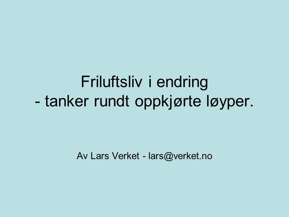 Friluftsliv i endring - tanker rundt oppkjørte løyper. Av Lars Verket - lars@verket.no