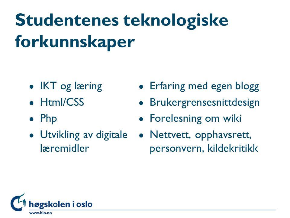 Studentenes teknologiske forkunnskaper l IKT og læring l Html/CSS l Php l Utvikling av digitale læremidler l Erfaring med egen blogg l Brukergrensesni