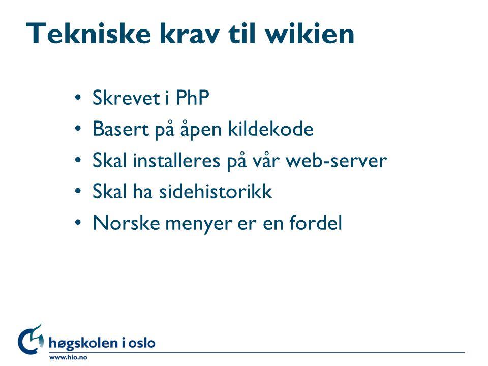 Tekniske krav til wikien • Skrevet i PhP • Basert på åpen kildekode • Skal installeres på vår web-server • Skal ha sidehistorikk • Norske menyer er en fordel