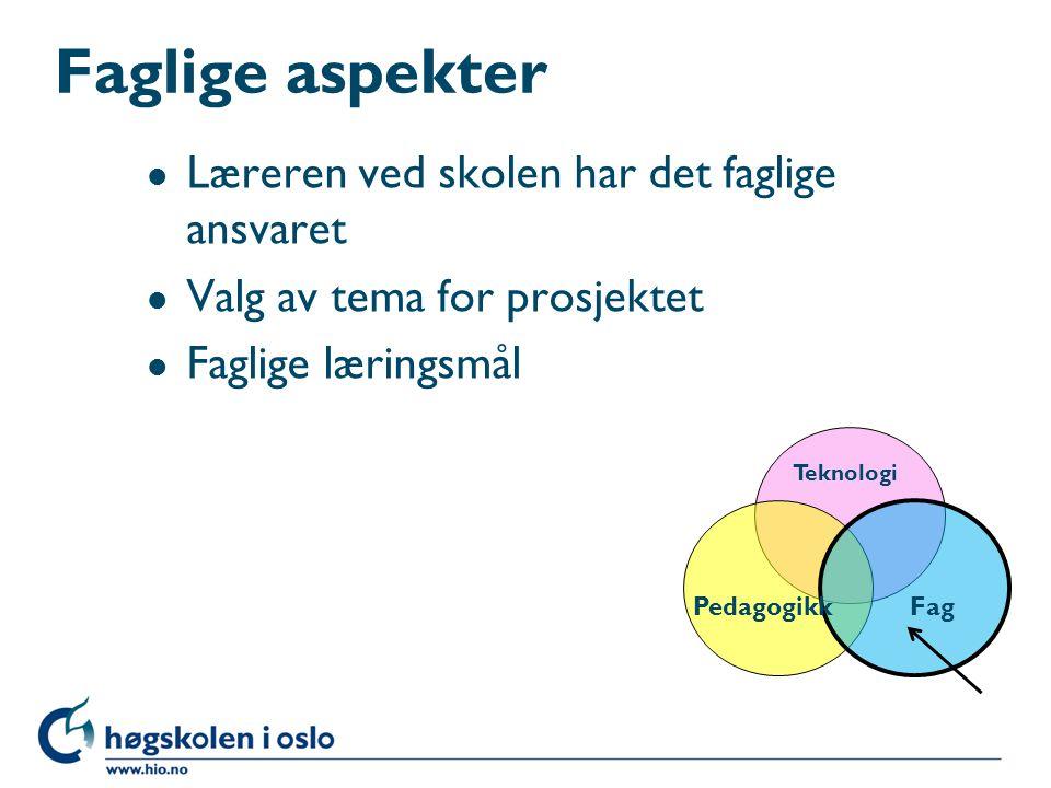 Faglige aspekter l Læreren ved skolen har det faglige ansvaret l Valg av tema for prosjektet l Faglige læringsmål Teknologi PedagogikkFag