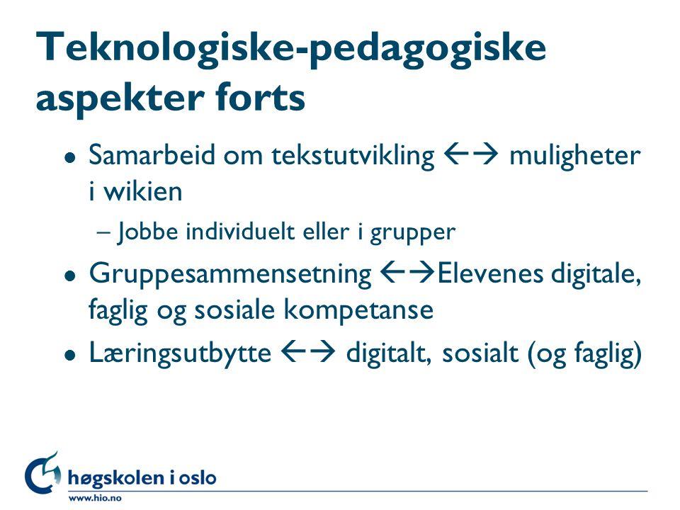 Teknologiske-pedagogiske aspekter forts l Samarbeid om tekstutvikling  muligheter i wikien –Jobbe individuelt eller i grupper l Gruppesammensetning  Elevenes digitale, faglig og sosiale kompetanse l Læringsutbytte  digitalt, sosialt (og faglig)