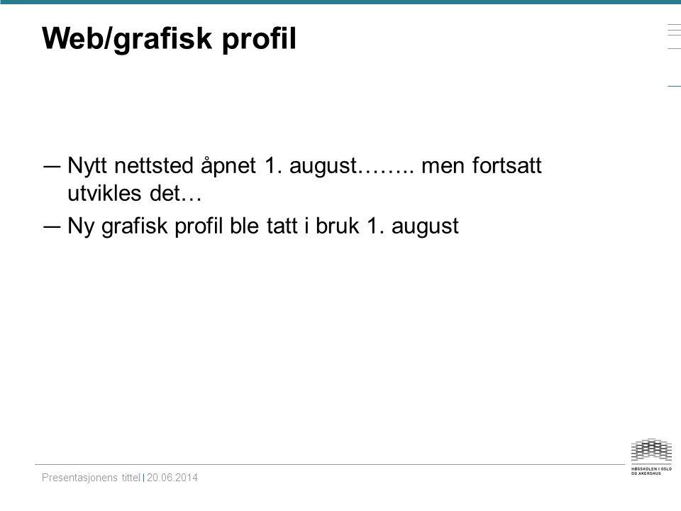 Web/grafisk profil — Nytt nettsted åpnet 1. august…….. men fortsatt utvikles det… — Ny grafisk profil ble tatt i bruk 1. august Presentasjonens tittel