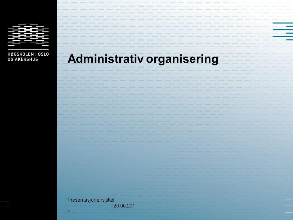 Administrativ organisering Presentasjonens tittel 20.06.201420.06.2014