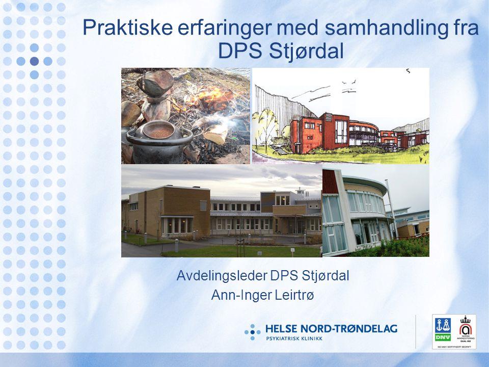 Praktiske erfaringer med samhandling fra DPS Stjørdal Avdelingsleder DPS Stjørdal Ann-Inger Leirtrø
