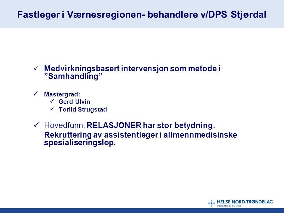 Fastleger i Værnesregionen- behandlere v/DPS Stjørdal  Medvirkningsbasert intervensjon som metode i Samhandling  Mastergrad:  Gerd Ulvin  Torild Strugstad  Hovedfunn: RELASJONER har stor betydning.