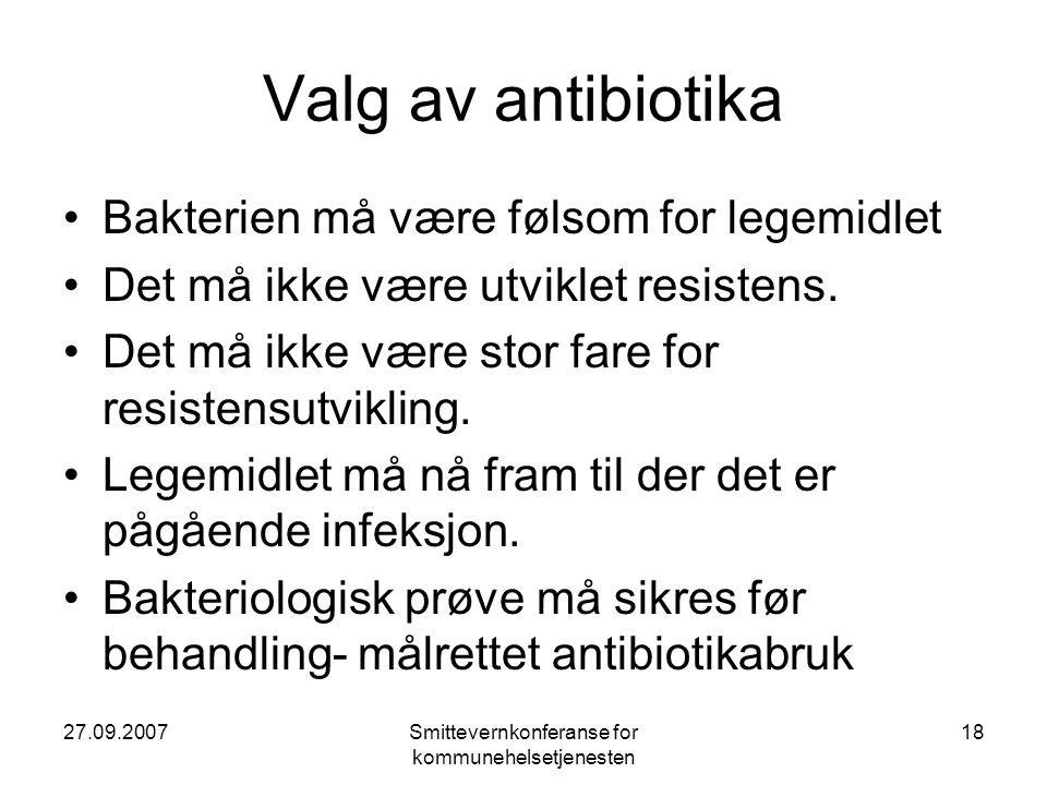 27.09.2007Smittevernkonferanse for kommunehelsetjenesten 18 Valg av antibiotika •Bakterien må være følsom for legemidlet •Det må ikke være utviklet re