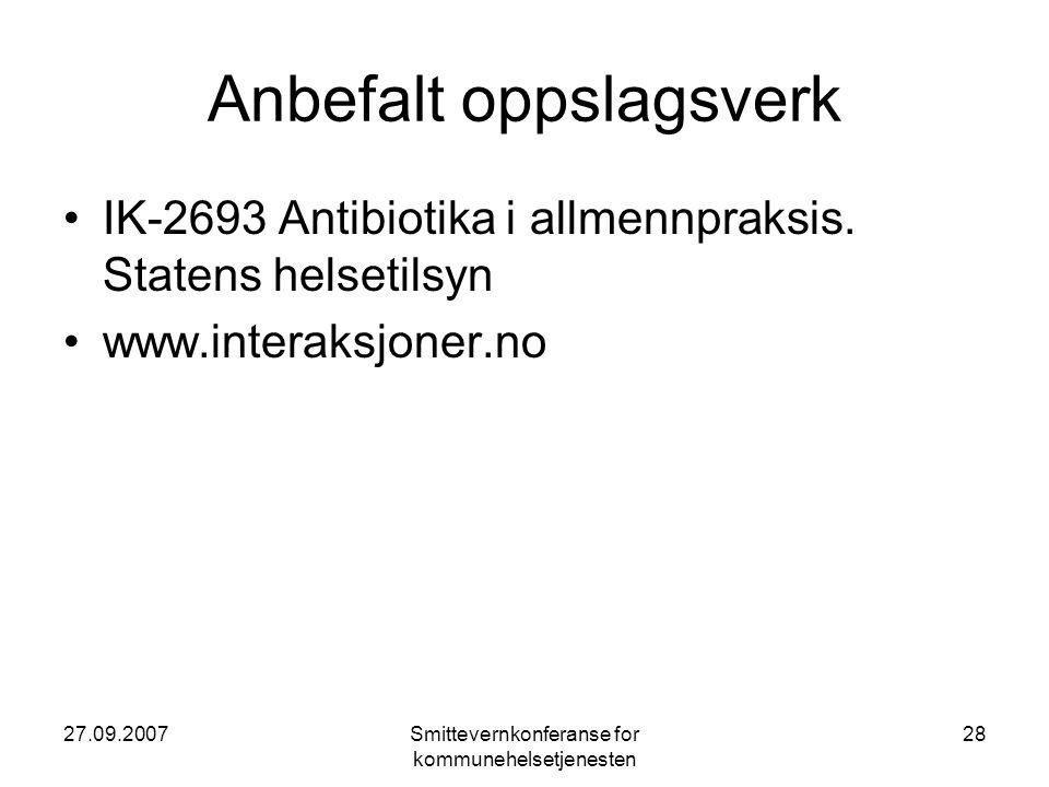 27.09.2007Smittevernkonferanse for kommunehelsetjenesten 28 Anbefalt oppslagsverk •IK-2693 Antibiotika i allmennpraksis. Statens helsetilsyn •www.inte
