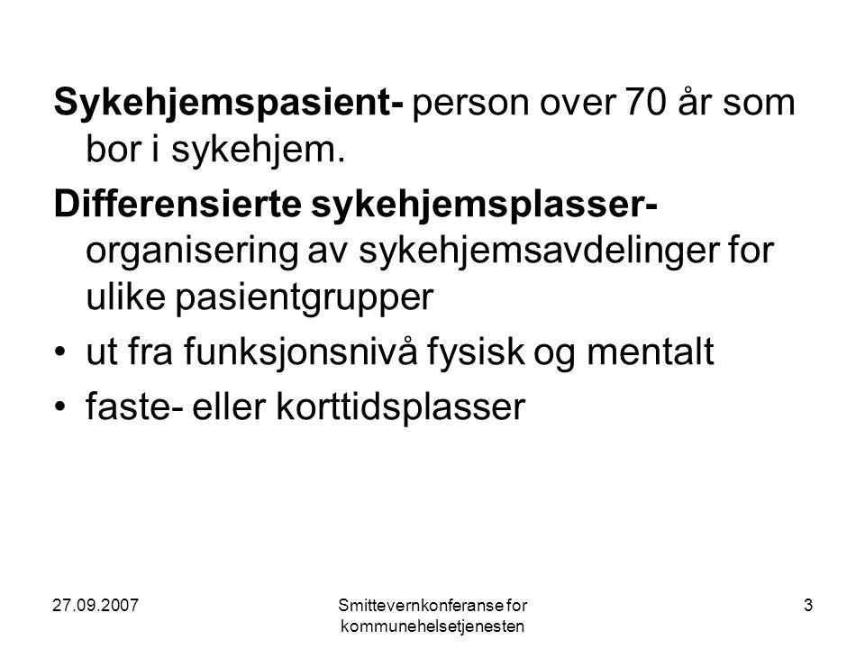 27.09.2007Smittevernkonferanse for kommunehelsetjenesten 3 Sykehjemspasient- person over 70 år som bor i sykehjem. Differensierte sykehjemsplasser- or