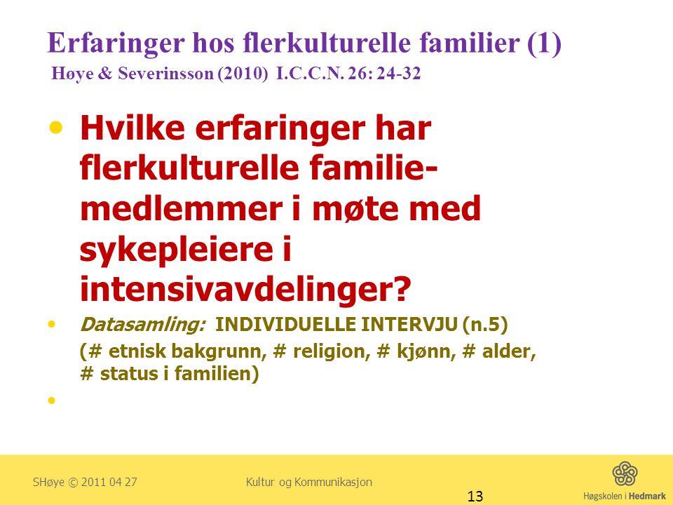 Erfaringer hos flerkulturelle familier (1) Høye & Severinsson (2010) I.C.C.N. 26: 24-32  Hvilke erfaringer har flerkulturelle familie- medlemmer i mø