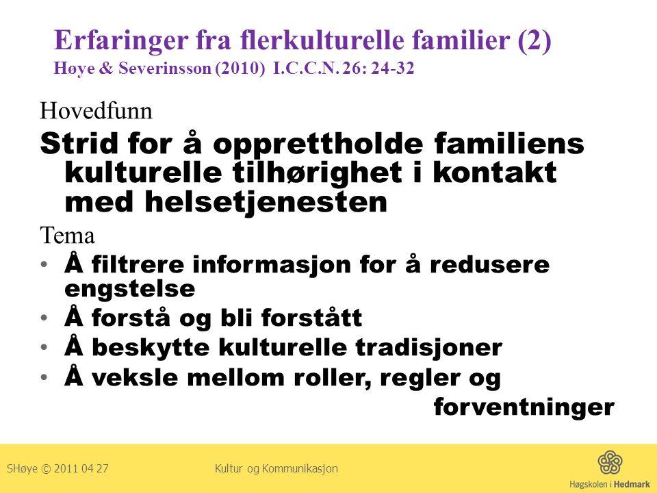 Erfaringer fra flerkulturelle familier (2) Høye & Severinsson (2010) I.C.C.N. 26: 24-32 Hovedfunn Strid for å opprettholde familiens kulturelle tilhør