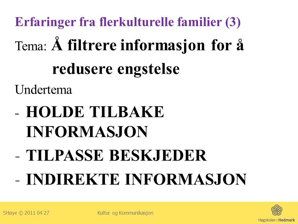 Erfaringer fra flerkulturelle familier (3) Tema: Å filtrere informasjon for å redusere engstelse Undertema - HOLDE TILBAKE INFORMASJON -TILPASSE BESKJ