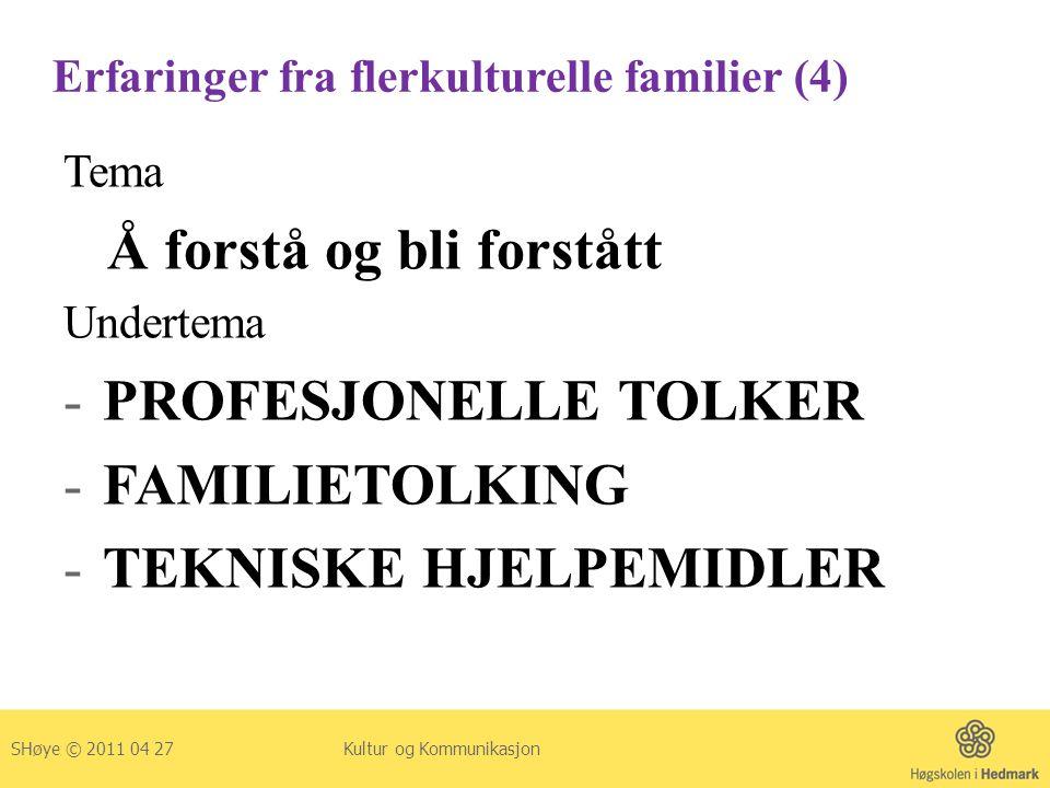 Erfaringer fra flerkulturelle familier (4) Tema Å forstå og bli forstått Undertema -PROFESJONELLE TOLKER -FAMILIETOLKING -TEKNISKE HJELPEMIDLER SHøye