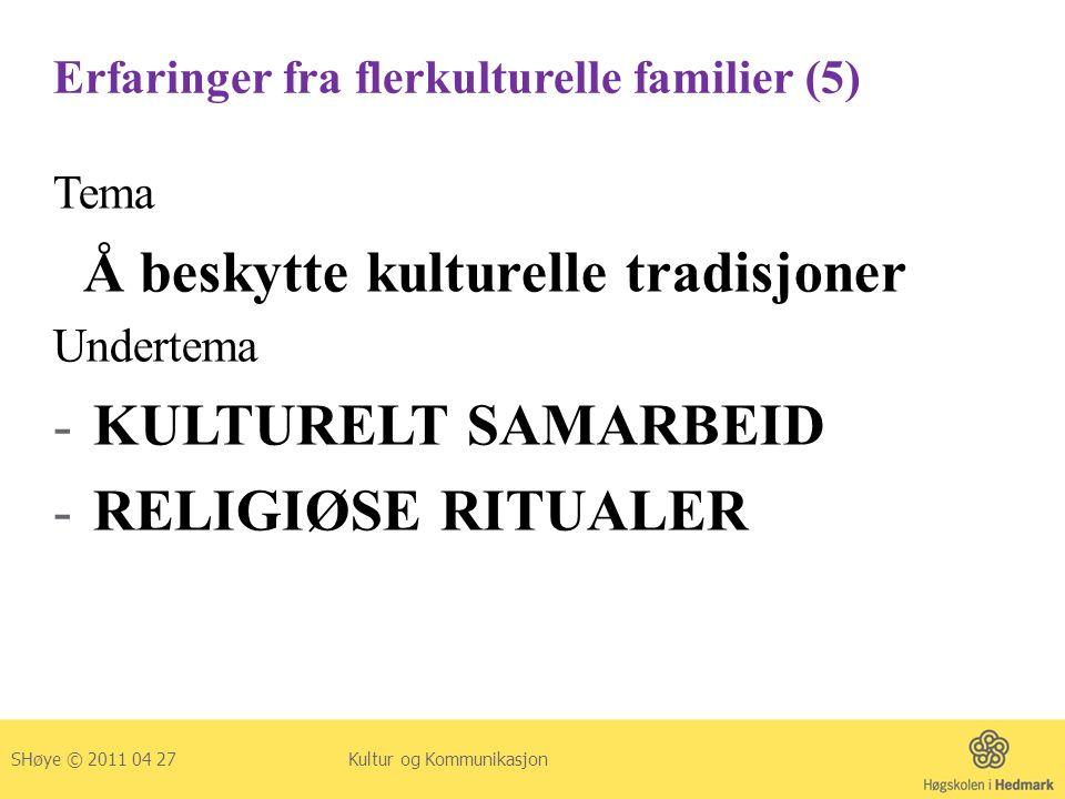 Erfaringer fra flerkulturelle familier (5) Tema Å beskytte kulturelle tradisjoner Undertema -KULTURELT SAMARBEID -RELIGIØSE RITUALER SHøye © 2011 04 2