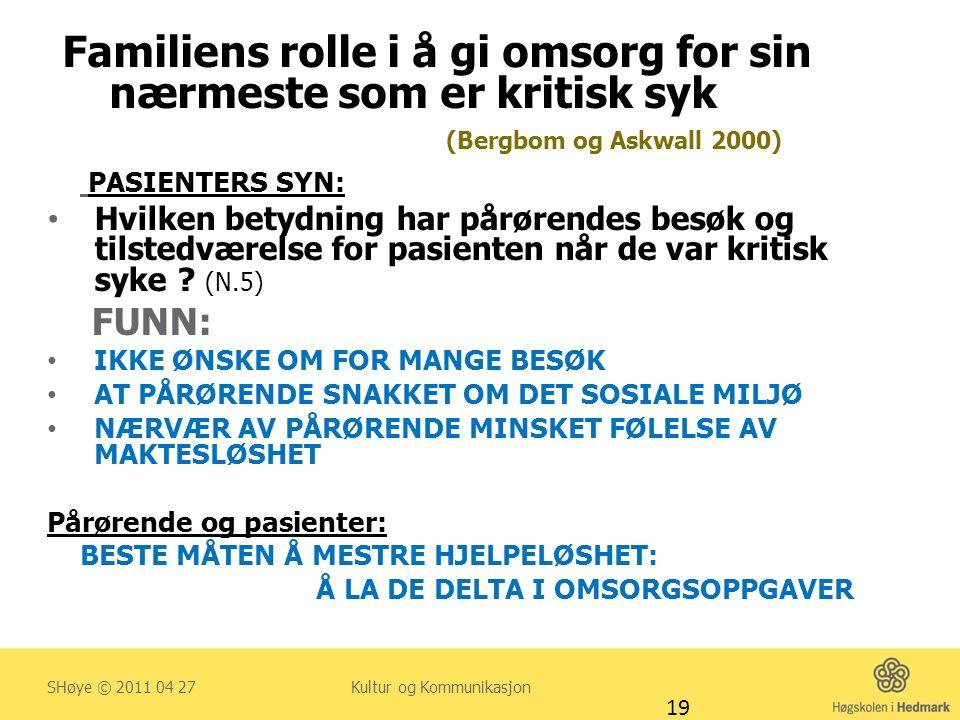 Familiens rolle i å gi omsorg for sin nærmeste som er kritisk syk (Bergbom og Askwall 2000) PASIENTERS SYN: • Hvilken betydning har pårørendes besøk o