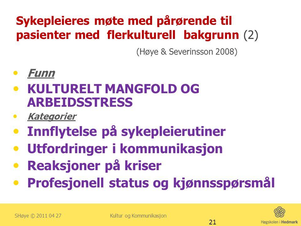 Sykepleieres møte med pårørende til pasienter med flerkulturell bakgrunn (2) (Høye & Severinsson 2008)  Funn  KULTURELT MANGFOLD OG ARBEIDSSTRESS 