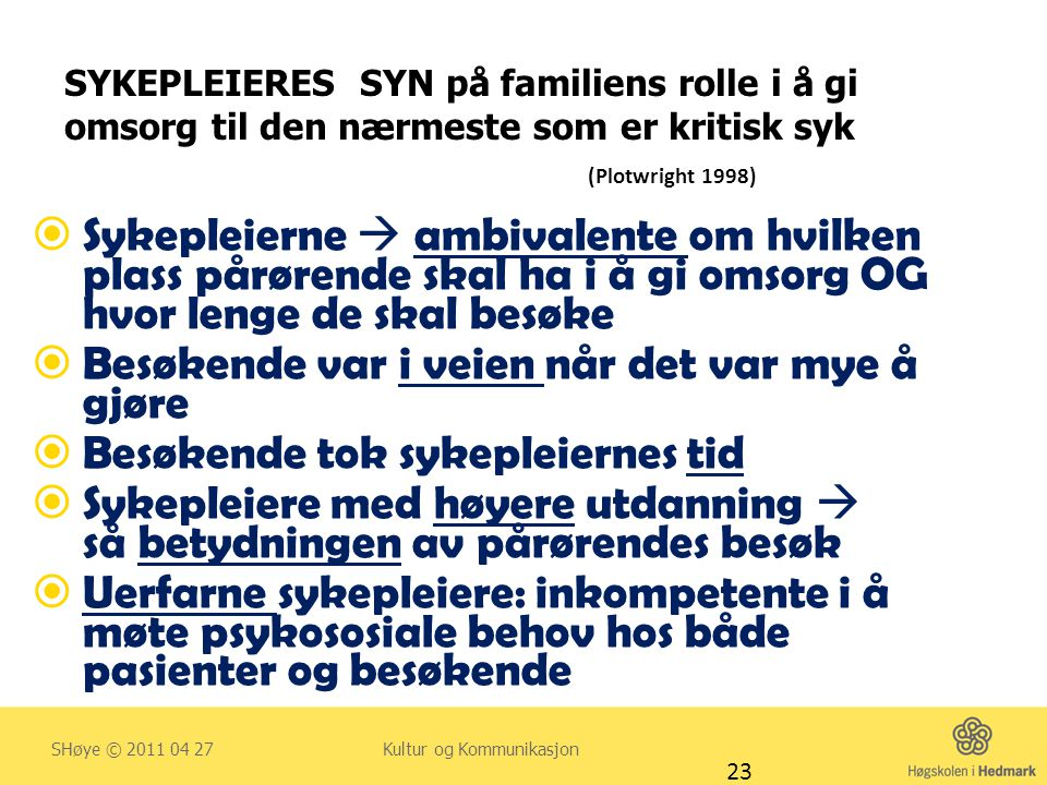 SYKEPLEIERES SYN på familiens rolle i å gi omsorg til den nærmeste som er kritisk syk (Plotwright 1998)  Sykepleierne  ambivalente om hvilken plass
