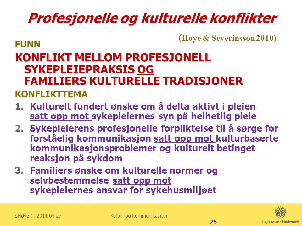 Profesjonelle og kulturelle konflikter ( Høye & Severinsson 2010) FUNN KONFLIKT MELLOM PROFESJONELL SYKEPLEIEPRAKSIS OG FAMILIERS KULTURELLE TRADISJON