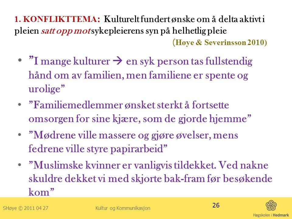 """1. KONFLIKTTEMA : Kulturelt fundert ønske om å delta aktivt i pleien satt opp mot sykepleierens syn på helhetlig pleie ( Høye & Severinsson 2010) • """""""
