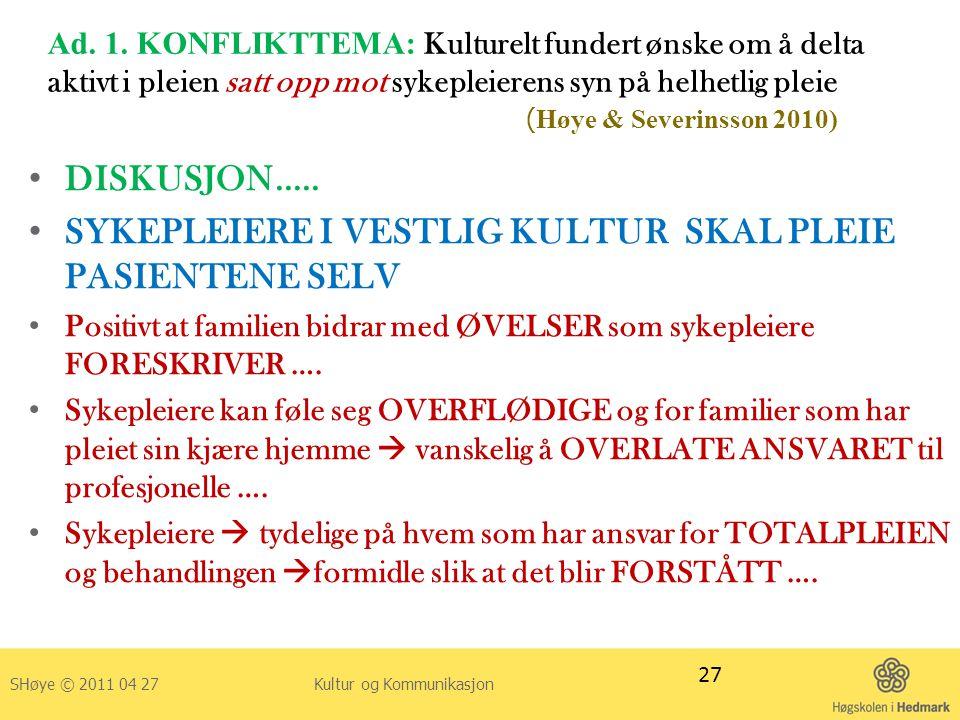 Ad. 1. KONFLIKTTEMA: Kulturelt fundert ønske om å delta aktivt i pleien satt opp mot sykepleierens syn på helhetlig pleie ( Høye & Severinsson 2010) •